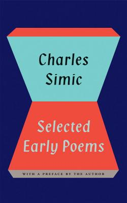 Charles Simic: Selected Early Poems - Simic, Charles