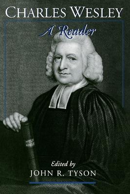 Charles Wesley: A Reader - Wesley, Charles, and Tyson, John R (Editor)