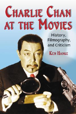 Charlie Chan at the Movies: History, Filmography, and Criticism - Hanke, Ken