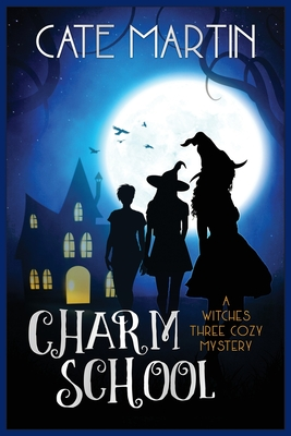 Charm School: A Witches Three Cozy Mystery - Martin, Cate
