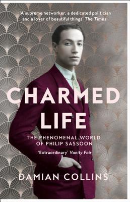 Charmed Life: The Phenomenal World of Philip Sassoon - Collins, Damian