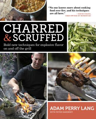 Charred & Scruffed: Bold New Techniques for Explosive Flavor on and Off the Grill - Perry Lang, Adam, and Kaminsky, Peter