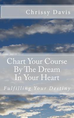 Chart Your Course by the Dream in Your Heart - Davis, Chris