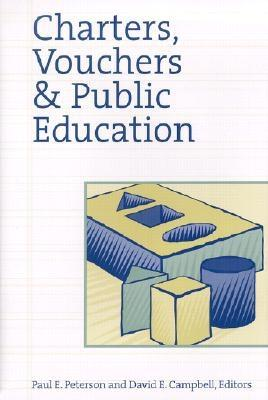 Charters, Vouchers, and Public Education - Peterson, Paul E (Editor), and Campbell, David E (Editor)