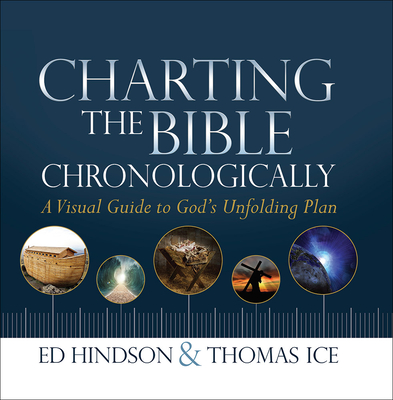 Charting the Bible Chronologically: A Visual Guide to God's Unfolding Plan - Hindson, Ed, Dr., and Ice, Thomas, Ph.D., Th.M.