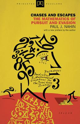 Chases and Escapes: The Mathematics of Pursuit and Evasion - Nahin, Paul J