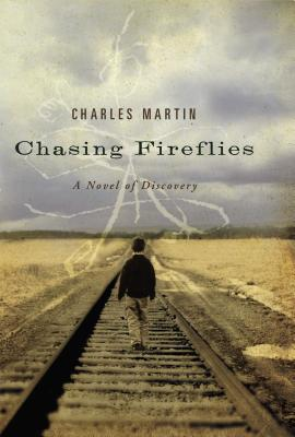 Chasing Fireflies: A Novel of Discovery - Martin, Charles