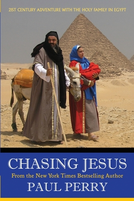 Chasing Jesus: On The Run With the Holy Family in Egypt. A 21st Century Adventure. - Perry, Paul