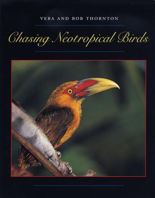 Chasing Neotropical Birds - Thornton, Bob