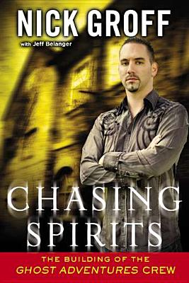 """Chasing Spirits: The Building of the """"ghost Adventures"""" Crew - Groff, Nick, and Belanger, Jeff"""