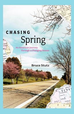 Chasing Spring: An American Journey Through a Changing Season - Stutz, Bruce