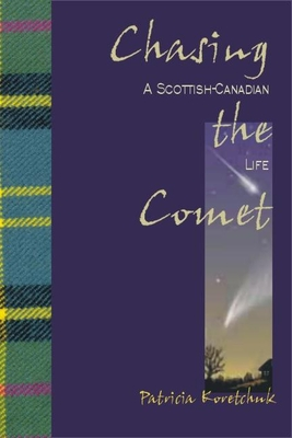 Chasing the Comet: A Scottish-Canadian Life - Koretchuk, Patricia