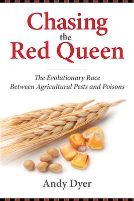 Chasing the Red Queen: The Evolutionary Race Between Agricultural Pests and Poisons - Dyer, Andy, Dr.
