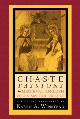 Chaste Passions: Medieval English Virgin Martyr Legends - Winstead, Karen A