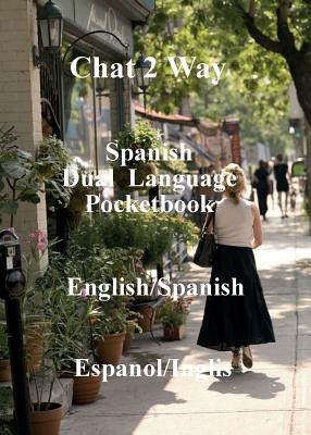 Chat 2 Way Spanish: Dual Language Phrase Book - Keir, Ian James (Editor)