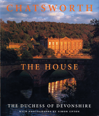 Chatsworth: The House - Devonshire, Dowager Duchess of, and Upton, Simon (Photographer)