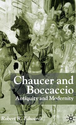 Chaucer and Boccaccio: Antiquity and Modernity - Edwards, R