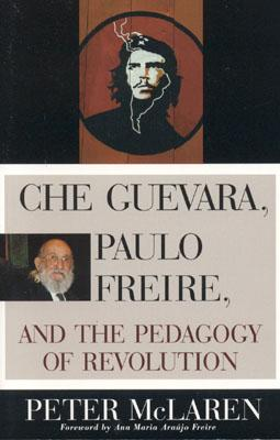 Che Guevara, Paulo Freire, and the Pedagogy of Revolution - McLaren, Peter
