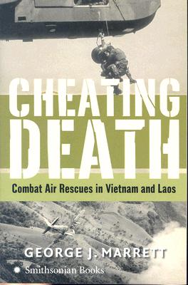 Cheating Death: Combat Air Rescues in Vietnam and Laos - Marrett, George J