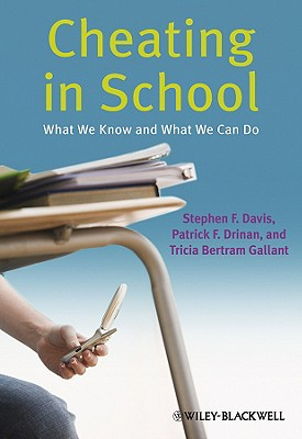 Cheating in School: What We Know and What We Can Do - Davis, Stephen F, Dr.