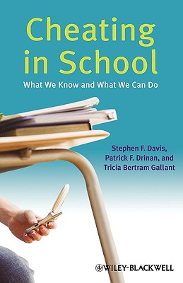 Cheating in School: What We Know and What We Can Do - Davis, Stephen F, Dr., and Drinan, Patrick F, and Gallant, Tricia Bertram