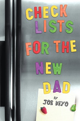Checklists for the New Dad: The Expectant Father's Guide to Pregnancy, Delivery, and Baby's First Year - Deyo, Joe