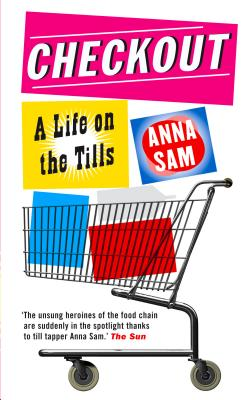 Checkout: A Life on the Tills - Sam, Anna, and Young, Morag (Translated by)