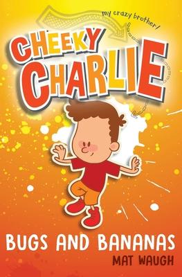 Cheeky Charlie: Bugs and Bananas - Waugh, Mat