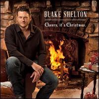 Cheers, It's Christmas - Blake Shelton