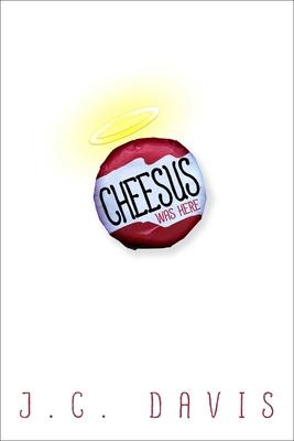 Cheesus Was Here - Davis, J C