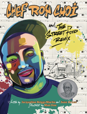 Chef Roy Choi and the Street Food Remix - Martin, Jacqueline Briggs, and Lee, June Jo