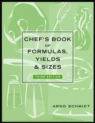 Chef's Book of Formulas, Yields, and Sizes - Schmidt, Arno