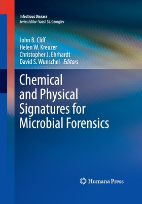 Chemical and Physical Signatures for Microbial Forensics - Cliff, John B (Editor), and Kreuzer, Helen W (Editor), and Ehrhardt, Christopher J (Editor)