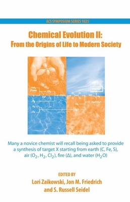 Chemical Evolution II: From the Origins of Life to Modern Society - Zaikowski, Lori (Editor), and Friedrich, Jon (Editor), and Seidel, S Russell (Editor)