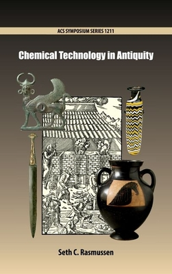 Chemical Technology in Antiquity - Rasmussen, Seth C (Editor)