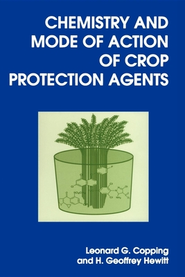 Chemistry and Mode of Action of Crop Protection Agents: Rsc - Copping, Leonard G