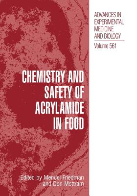 Chemistry and Safety of Acrylamide in Food - Friedman, Mendel (Editor), and Mottram, Don (Editor)