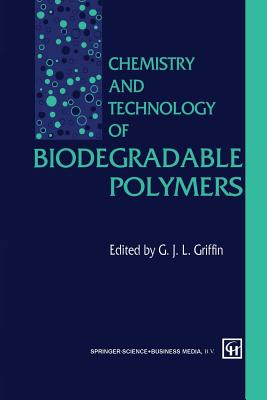 Chemistry and Technology of Biodegradable Polymers - Griffin, G (Editor)