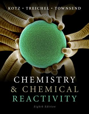 Chemistry & Chemical Reactivity - Kotz, John C, and Treichel, Paul M, and Townsend, John