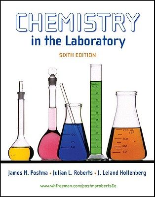 Chemistry in the Laboratory - Postma, James M, and Roberts, Julian L, Jr., and Hollenberg, J Leland