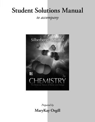 Chemistry: The Molecular Nature of Matter and Change: Student Solutions Manual - Silberberg, Martin, Dr.