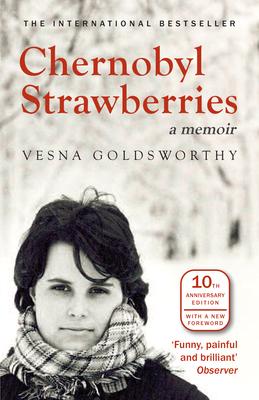 Chernobyl Strawberries: A Memoir - Goldsworthy, Vesna