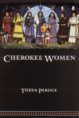 Cherokee Women: Gender and Culture Change, 1700-1835 - Perdue, Theda, Professor