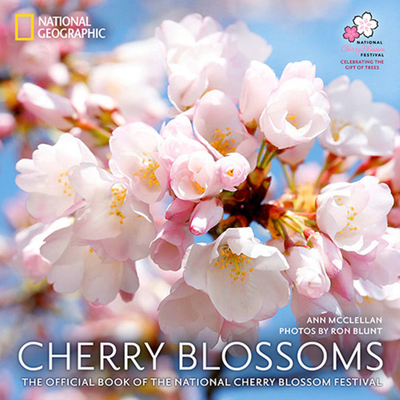 Cherry Blossoms: The Official Book of the National Cherry Blossom Festival - McClellan, Ann, and Blunt, Ron (Photographer)