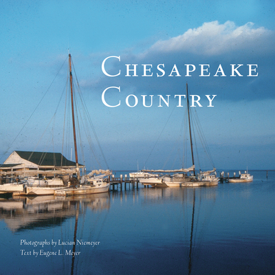 Chesapeake Country - Niemeyer, Lucian, Mr. (Photographer), and Meyer, Eugene L (Text by)