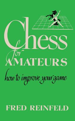 Chess for Amateurs How to Improve Your Game - Reinfeld, Fred, and Sloan, Sam (Introduction by)