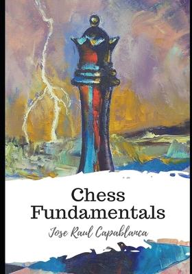 Chess Fundamentals - Capablanca, Jose Raul