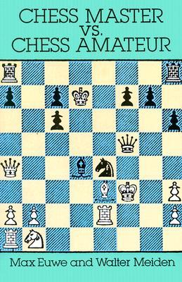 Chess Master vs. Chess Amateur - Euwe, Max