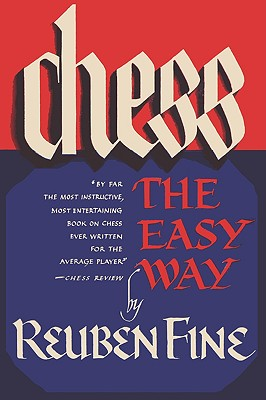 Chess the Easy Way - Fine, Reuben, and Sloan, Sam (Foreword by)