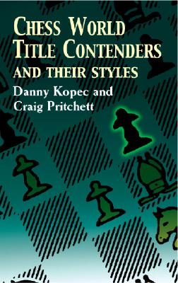 Chess World Title Contenders and Their Styles - Kopec, Danny, and Pritchett, Craig